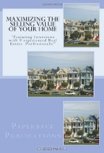 Paperback Publications. Maximizing the Selling Value of Your Home: