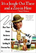 Cheryl Demas. It's a Jungle Out There and a Zoo in Here : Run Your Home Business without Letting It Overrun You