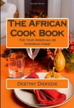Destiny Bibobara Diekedie. The African Cook Book: For your American or European Home (Volume 1)
