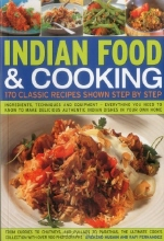 Shezhad Husain, Rafi Fernandez. Indian Food & Cooking: 170 Classic Recipes Shown Step by Step: Ingredients, techniques and equipment - everything you need to know to make delicious authentic Indian dishes in your own home