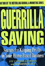 Conrad Levinson, Kathryn Tyler. Guerrilla Saving: Secrets for Keeping Profits in Your Home-based Business