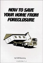 Rosario Marano. How to Save Your Home from Foreclosure