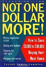 Joseph A?amon Cummins. Not One Dollar More!: How to Save $3,000 to $30,000 Buying Your Next Home, 2nd Edition