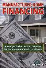 Tony Evans. Manufactured Home Financing: How to Get the Best Deal on the Planet for Financing Your Manufactured Home