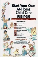 Patricia C. Gallagher. Start Your Own at Home Child Care Business