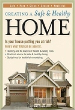 Linda Mason Hunter. Creating a Safe & Healthy Home : Is your house putting you at risk? Here's what you can do about it.