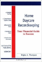 Brigitte A. Thompson. Home Daycare Recordkeeping: Your Financial Guide to Success