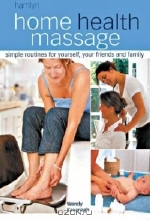 Wendy Kavanagh. Home Health Massage : Simple Routines for Yourself, Your Friends and Family