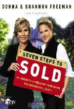 Donna Freeman, Shannon Freeman, Craig Boreth. Seven Steps to Sold: The Secrets to Selling Your Home for Big Bucks . . . Fast!