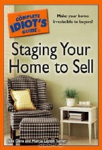 Julie Dana, Marcia Layton Turner. The Complete Idiot's Guide to Staging your Home to Sell (Complete Idiot's Guide to)