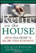 Gillette Edmunds, James Keene. Retire On the House: Using Real Estate To Secure Your Retirement