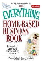 Yvonne Jeffery, Sherri Linsenbach. The Everything Home-Based Business Book: Start And Run Your Own Money-making Venture (Everything: Business and Personal Finance)