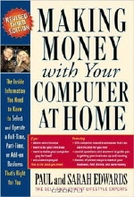 Paul Edwards, Sarah Edwards. Making Money with Your Computer at Home