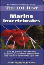 Scott W. Michael. The 101 Best Marine Invertebrates: How to Choose & Keep Hardy, Brilliant, Fascinating Species That Will Thrive in Your Home Aquarium (Adventurous Aquarist Guide)