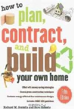 Richard Scutella, Dave Heberle. How to Plan, Contract, and Build Your Own Home, Fifth Edition: Green Edition (How to Plan, Contract & Build Your Own Home)