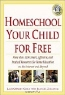 LauraMaery Gold, Joan M. Zielinski. Homeschool Your Child for Free: More Than 1,200 Smart, Effective, and Practical Resources for Home Education on the Internet and Beyond