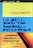 Thomas A., Ph.D. Williams. Publish Your Own Magazine, Guidebook, or Weekly Newspaper: How to Start, Manage, and Profit from a Home-Based Publishing Company (Culture Tools)